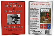 Training Gun Dogs with Delmar Smith: Volume 1 Yard & Field Train